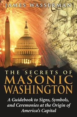 The Secrets of Masonic Washington By Wasserman, James